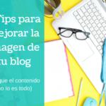 7 Tips para mejorar la imagen de tu blog