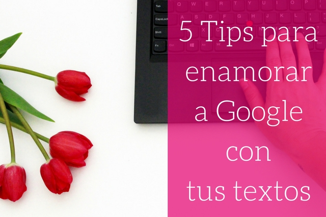 5 claves para conquistar a Google con tus textos